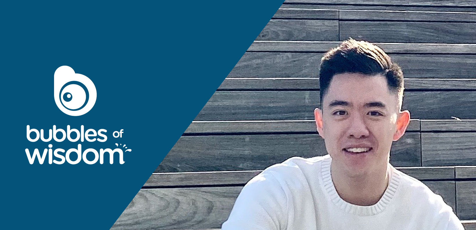 Bubbles of Wisdom: Tom Nguyen   Part 3